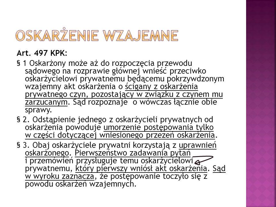 Art. 497 KPK: § 1 Oskarżony może aż do rozpoczęcia przewodu sądowego na rozprawie głównej wnieść przeciwko oskarżycielowi prywatnemu będącemu pokrzywd