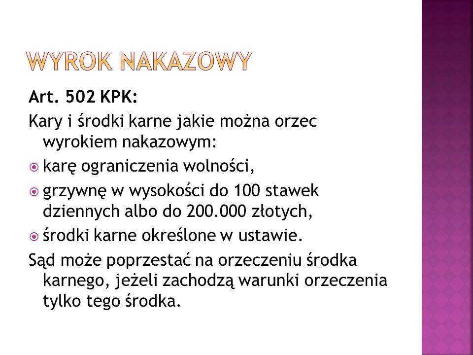 Art. 502 KPK: Kary i środki karne jakie można orzec wyrokiem nakazowym:  karę ograniczenia wolności,  grzywnę w wysokości do 100 stawek dziennych al