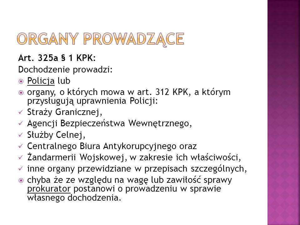 Art. 325a § 1 KPK: Dochodzenie prowadzi:  Policja lub  organy, o których mowa w art.