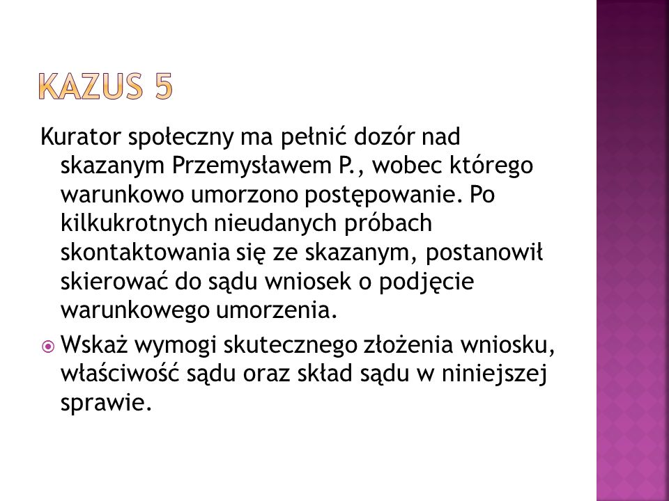 Kurator społeczny ma pełnić dozór nad skazanym Przemysławem P., wobec którego warunkowo umorzono postępowanie.