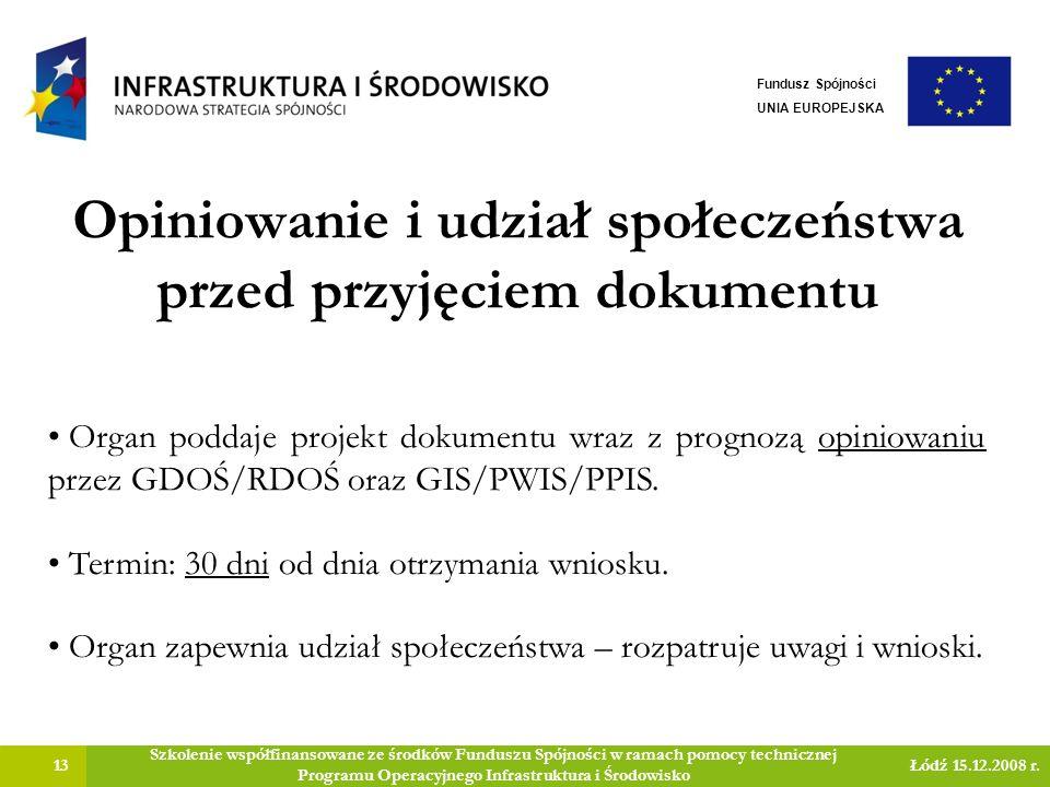 Opiniowanie i udział społeczeństwa przed przyjęciem dokumentu 13 Szkolenie współfinansowane ze środków Funduszu Spójności w ramach pomocy technicznej Programu Operacyjnego Infrastruktura i Środowisko Łódź 15.12.2008 r.