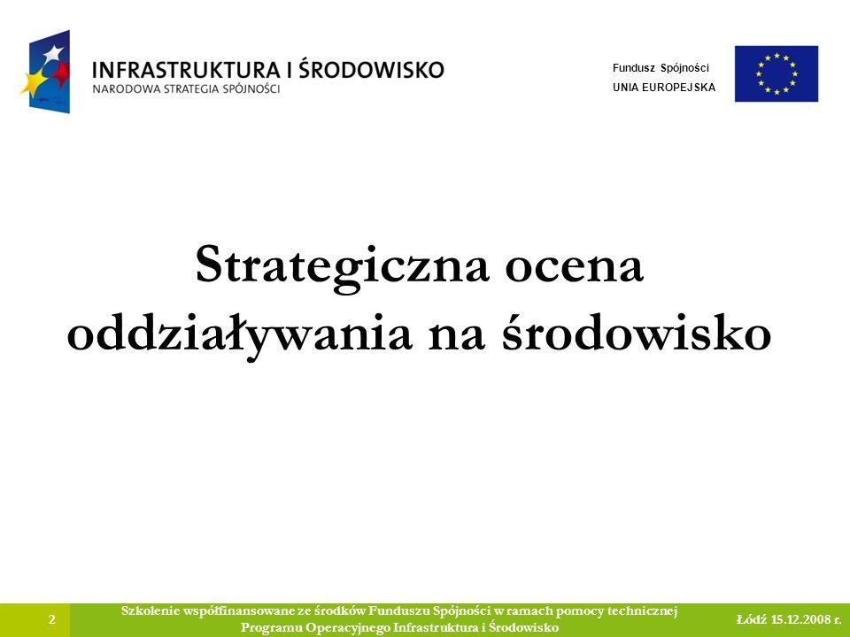 Strategiczna ocena oddziaływania na środowisko 2 Szkolenie współfinansowane ze środków Funduszu Spójności w ramach pomocy technicznej Programu Operacyjnego Infrastruktura i Środowisko Łódź 15.12.2008 r.
