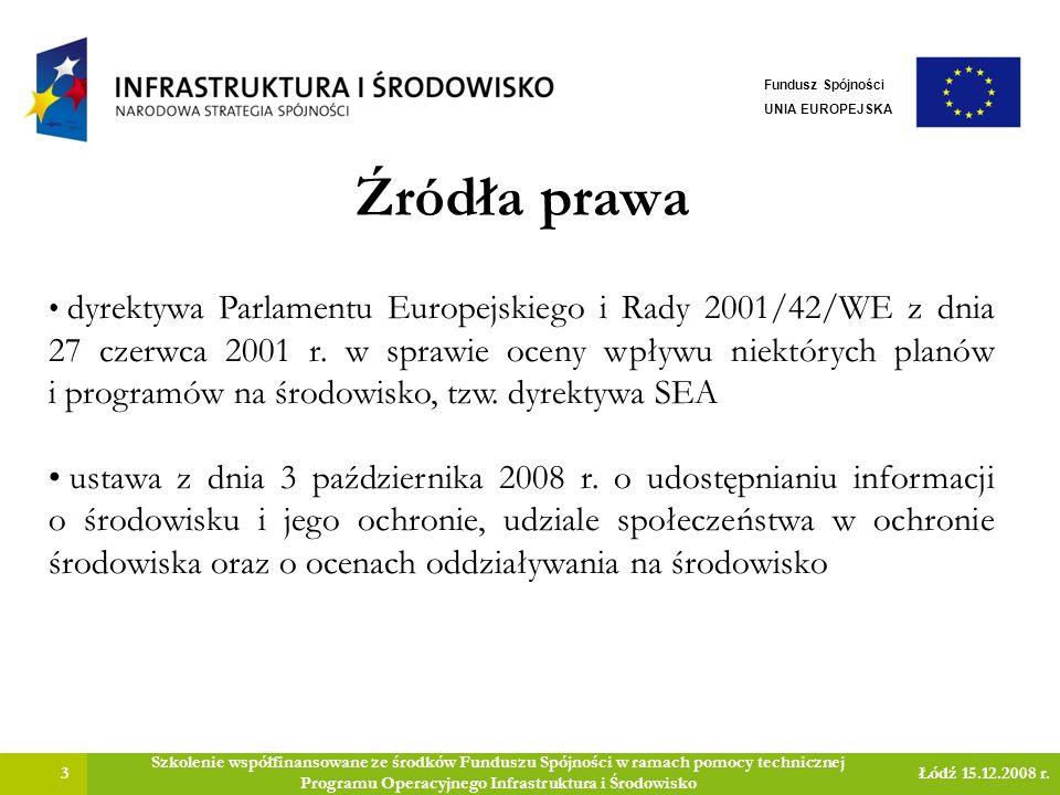 Źródła prawa 3 Szkolenie współfinansowane ze środków Funduszu Spójności w ramach pomocy technicznej Programu Operacyjnego Infrastruktura i Środowisko Łódź 15.12.2008 r.