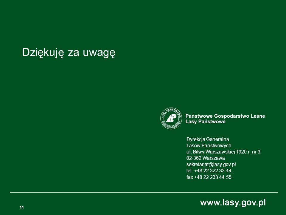 11 Dyrekcja Generalna Lasów Państwowych ul. Bitwy Warszawskiej 1920 r. nr 3 02-362 Warszawa sekretariat@lasy.gov.pl tel. +48 22 322 33 44, fax +48 22