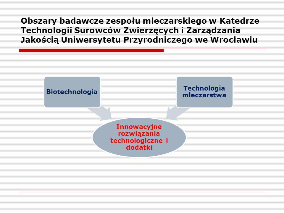 Obszary badawcze zespołu mleczarskiego w Katedrze Technologii Surowców Zwierzęcych i Zarządzania Jakością Uniwersytetu Przyrodniczego we Wrocławiu