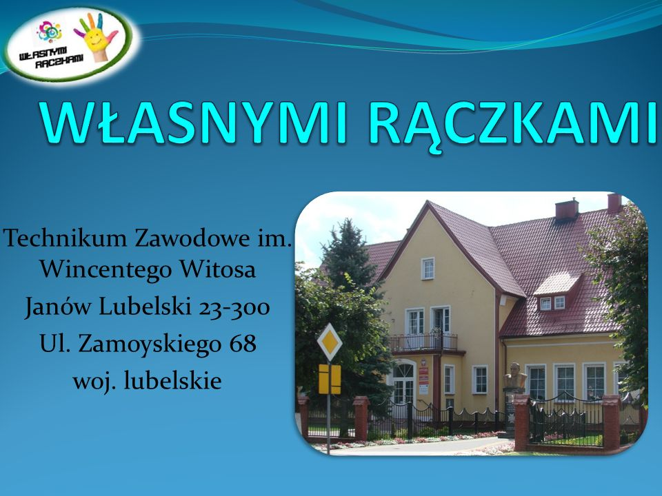 Technikum Zawodowe im. Wincentego Witosa Janów Lubelski 23-300 Ul. Zamoyskiego 68 woj. lubelskie