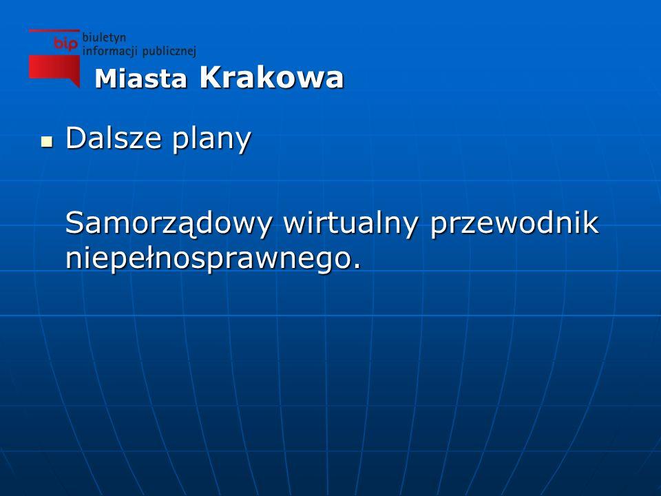 Dalsze plany Dalsze plany Samorządowy wirtualny przewodnik niepełnosprawnego. Miasta Krakowa