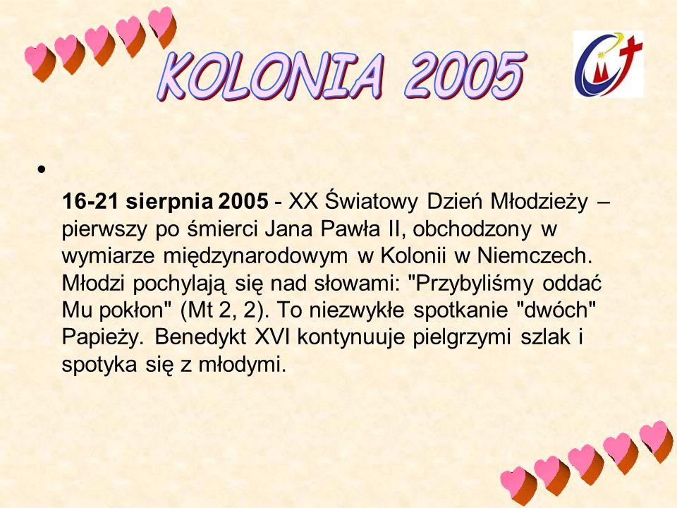 16-21 sierpnia 2005 - XX Światowy Dzień Młodzieży – pierwszy po śmierci Jana Pawła II, obchodzony w wymiarze międzynarodowym w Kolonii w Niemczech. Mł