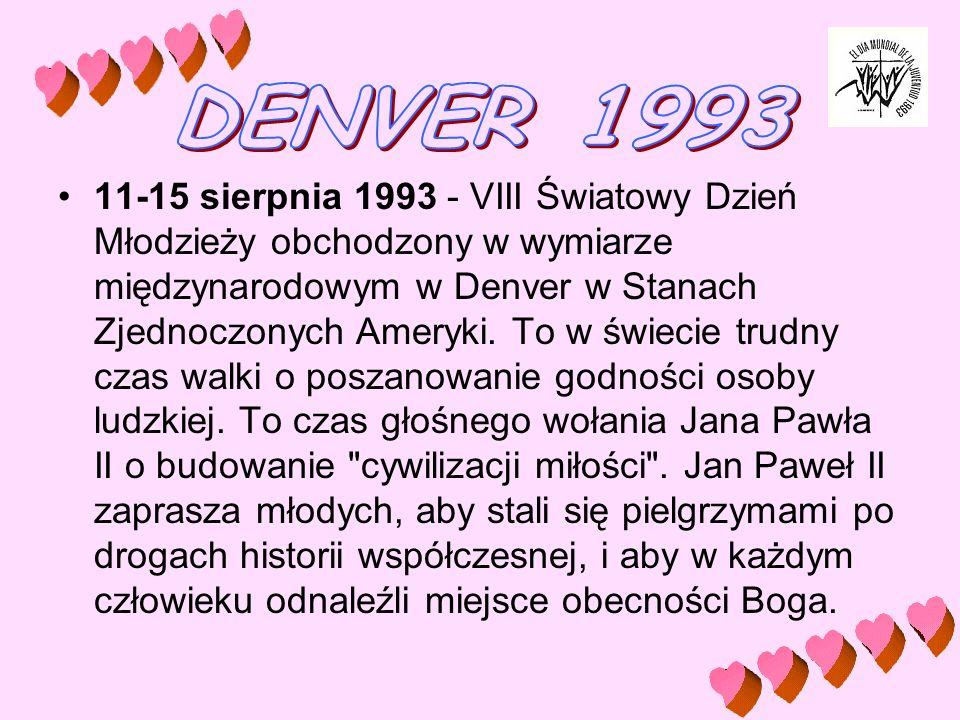 11-15 sierpnia 1993 - VIII Światowy Dzień Młodzieży obchodzony w wymiarze międzynarodowym w Denver w Stanach Zjednoczonych Ameryki. To w świecie trudn