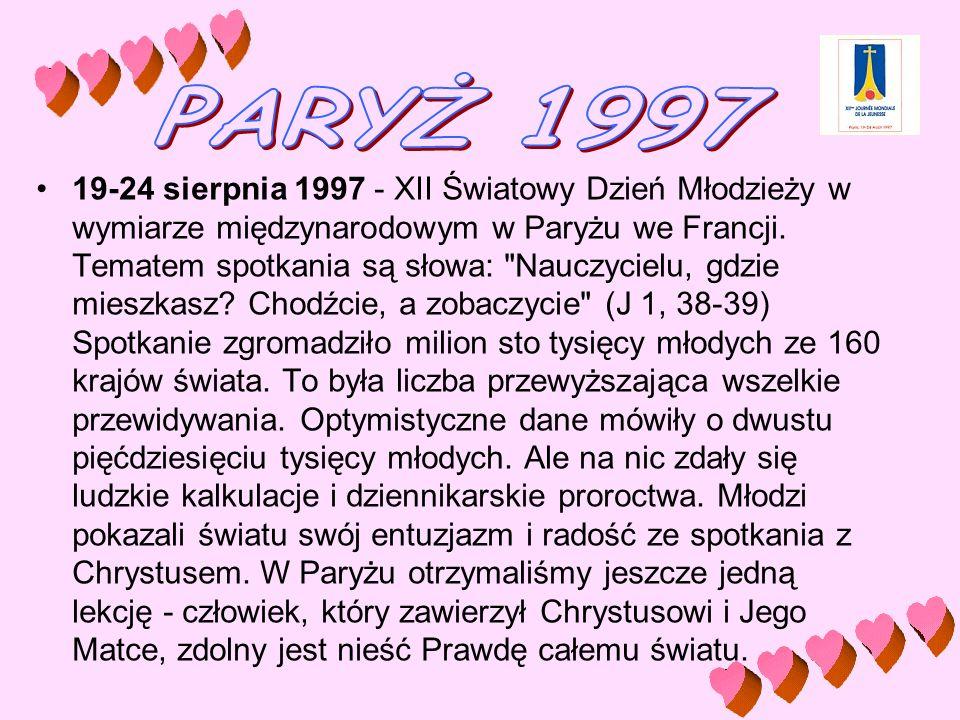 19-24 sierpnia 1997 - XII Światowy Dzień Młodzieży w wymiarze międzynarodowym w Paryżu we Francji. Tematem spotkania są słowa:
