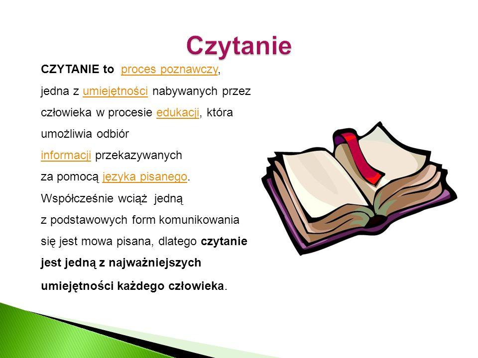 CZYTANIE to proces poznawczy, jedna z umiejętności nabywanych przez człowieka w procesie edukacji, która umożliwia odbiór informacji przekazywanych za pomocą języka pisanego.