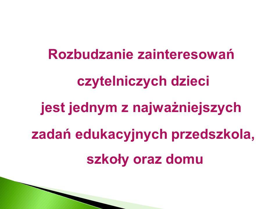 Rozbudzanie zainteresowań czytelniczych dzieci jest jednym z najważniejszych zadań edukacyjnych przedszkola, szkoły oraz domu