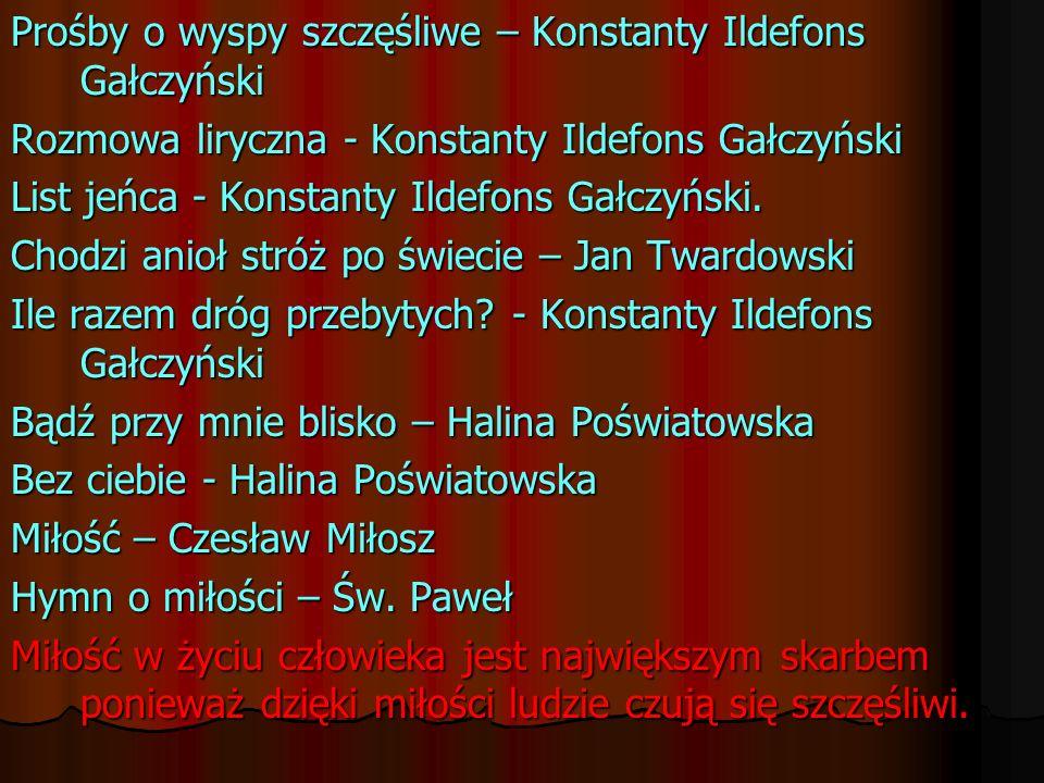 Prośby o wyspy szczęśliwe – Konstanty Ildefons Gałczyński Rozmowa liryczna - Konstanty Ildefons Gałczyński List jeńca - Konstanty Ildefons Gałczyński.