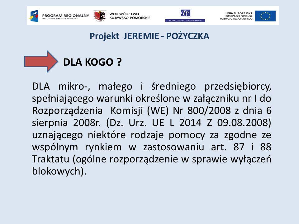 DLA mikro-, małego i średniego przedsiębiorcy, spełniającego warunki określone w załączniku nr I do Rozporządzenia Komisji (WE) Nr 800/2008 z dnia 6 sierpnia 2008r.