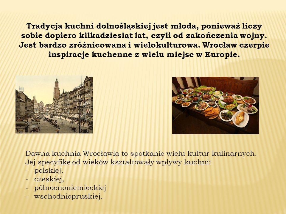 Tradycja kuchni dolnośląskiej jest młoda, ponieważ liczy sobie dopiero kilkadziesiąt lat, czyli od zakończenia wojny.