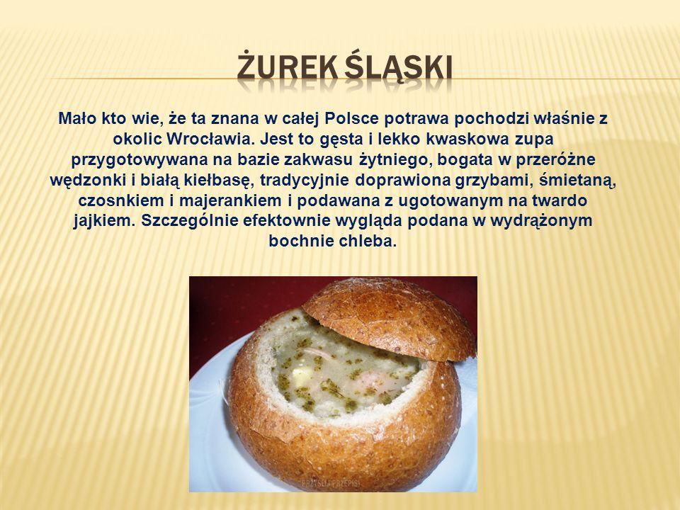 Mało kto wie, że ta znana w całej Polsce potrawa pochodzi właśnie z okolic Wrocławia.