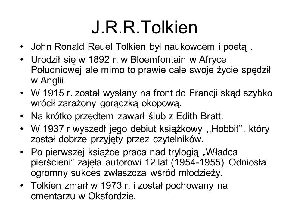 J.R.R.Tolkien John Ronald Reuel Tolkien był naukowcem i poetą.