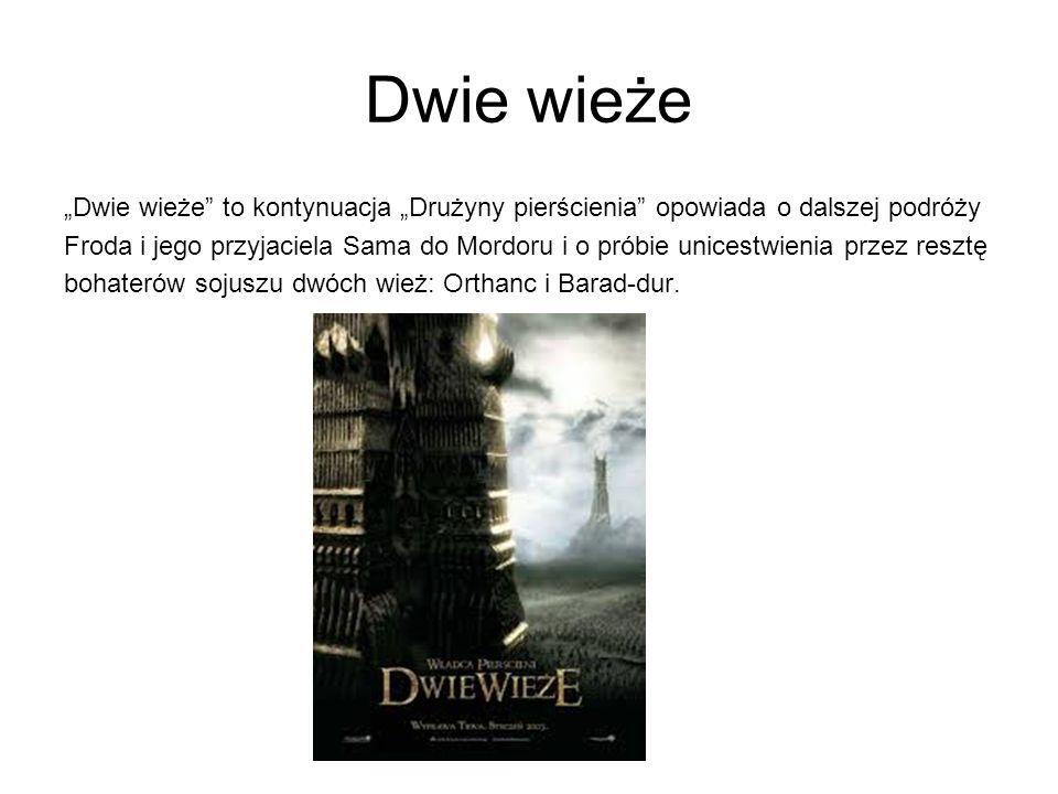 """Dwie wieże """"Dwie wieże to kontynuacja """"Drużyny pierścienia opowiada o dalszej podróży Froda i jego przyjaciela Sama do Mordoru i o próbie unicestwienia przez resztę bohaterów sojuszu dwóch wież: Orthanc i Barad-dur."""