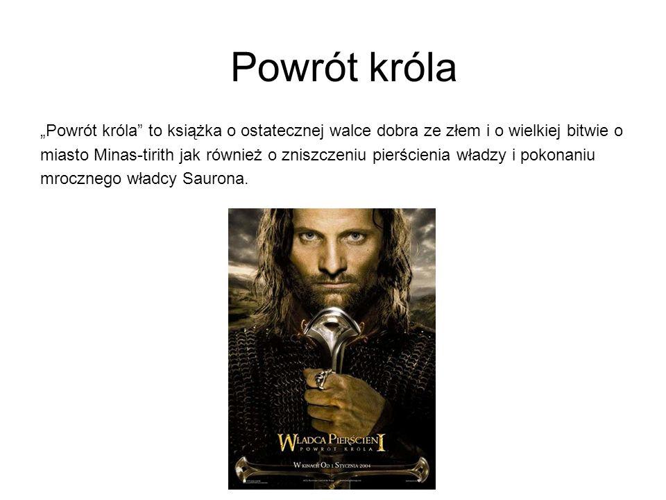 """Powrót króla """"Powrót króla to książka o ostatecznej walce dobra ze złem i o wielkiej bitwie o miasto Minas-tirith jak również o zniszczeniu pierścienia władzy i pokonaniu mrocznego władcy Saurona."""