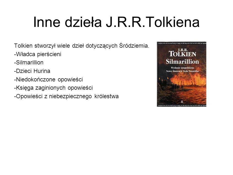 Inne dzieła J.R.R.Tolkiena Tolkien stworzył wiele dzieł dotyczących Śródziemia.