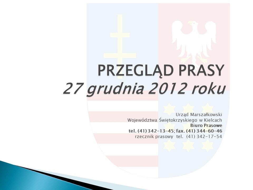 PRZEGLĄD PRASY 27 grudnia 2012 roku Urząd Marszałkowski Województwa Świętokrzyskiego w Kielcach Biuro Prasowe tel.