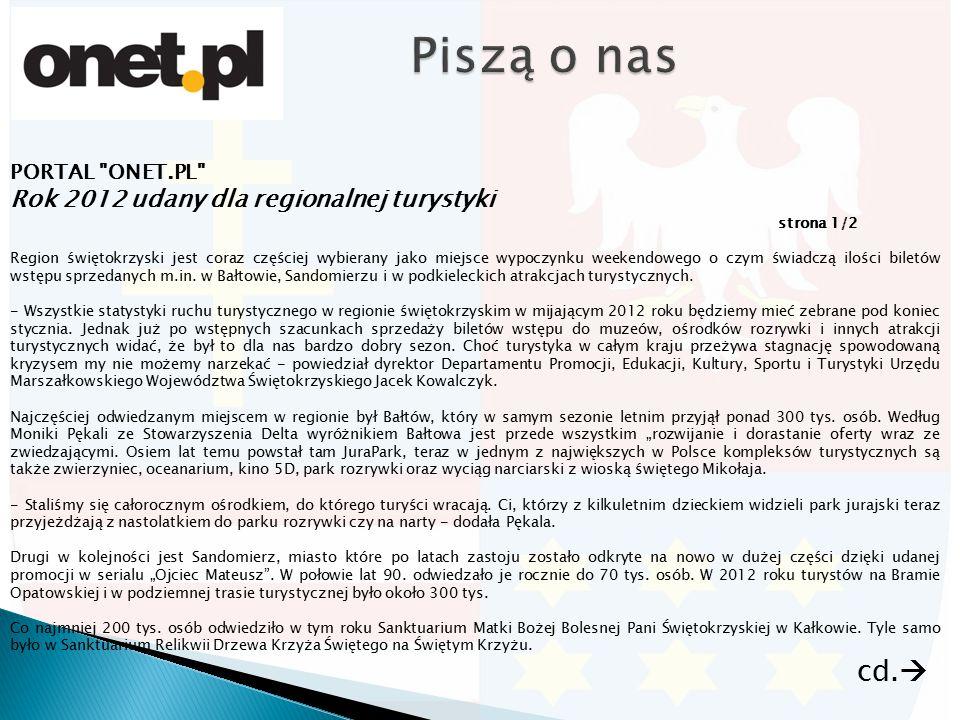 PORTAL ONET.PL Rok 2012 udany dla regionalnej turystyki strona 1/2 Region świętokrzyski jest coraz częściej wybierany jako miejsce wypoczynku weekendowego o czym świadczą ilości biletów wstępu sprzedanych m.in.