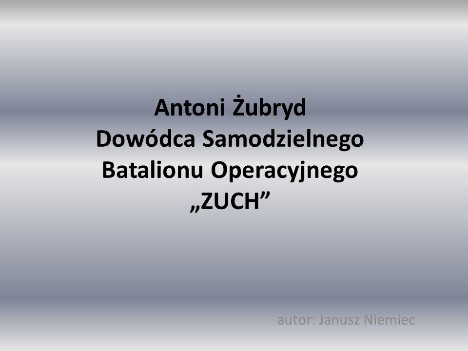 """Antoni Żubryd Dowódca Samodzielnego Batalionu Operacyjnego """"ZUCH"""" autor: Janusz Niemiec"""