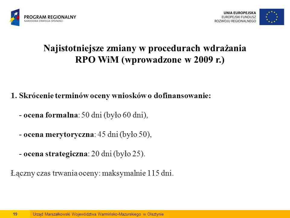19Urząd Marszałkowski Województwa Warmińsko-Mazurskiego w Olsztynie 1. Skrócenie terminów oceny wniosków o dofinansowanie: - ocena formalna: 50 dni (b