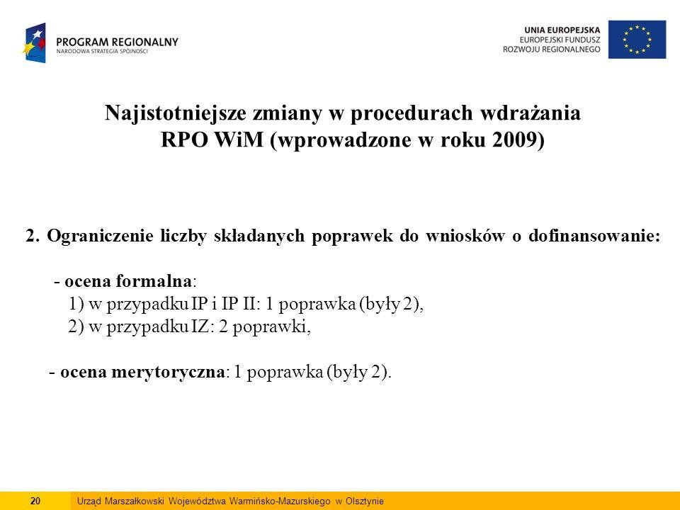 20Urząd Marszałkowski Województwa Warmińsko-Mazurskiego w Olsztynie Najistotniejsze zmiany w procedurach wdrażania RPO WiM (wprowadzone w roku 2009) 2