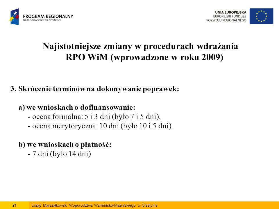 21Urząd Marszałkowski Województwa Warmińsko-Mazurskiego w Olsztynie Najistotniejsze zmiany w procedurach wdrażania RPO WiM (wprowadzone w roku 2009) 3.