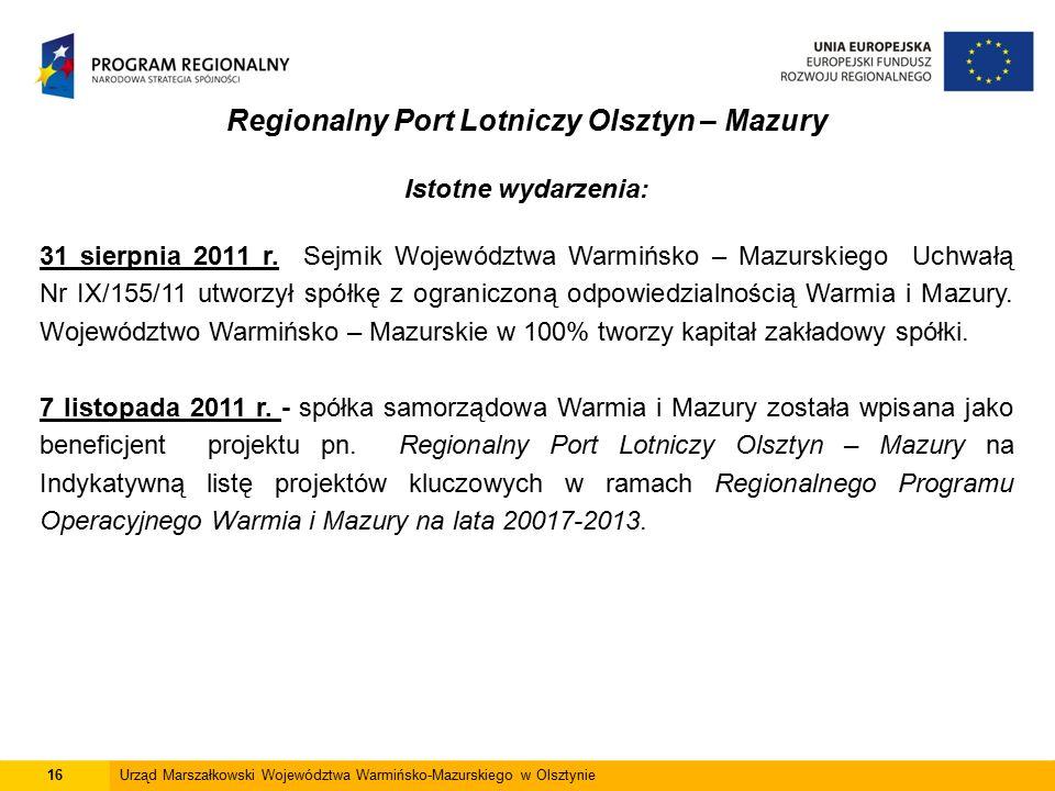 16Urząd Marszałkowski Województwa Warmińsko-Mazurskiego w Olsztynie Regionalny Port Lotniczy Olsztyn – Mazury Istotne wydarzenia: 31 sierpnia 2011 r.
