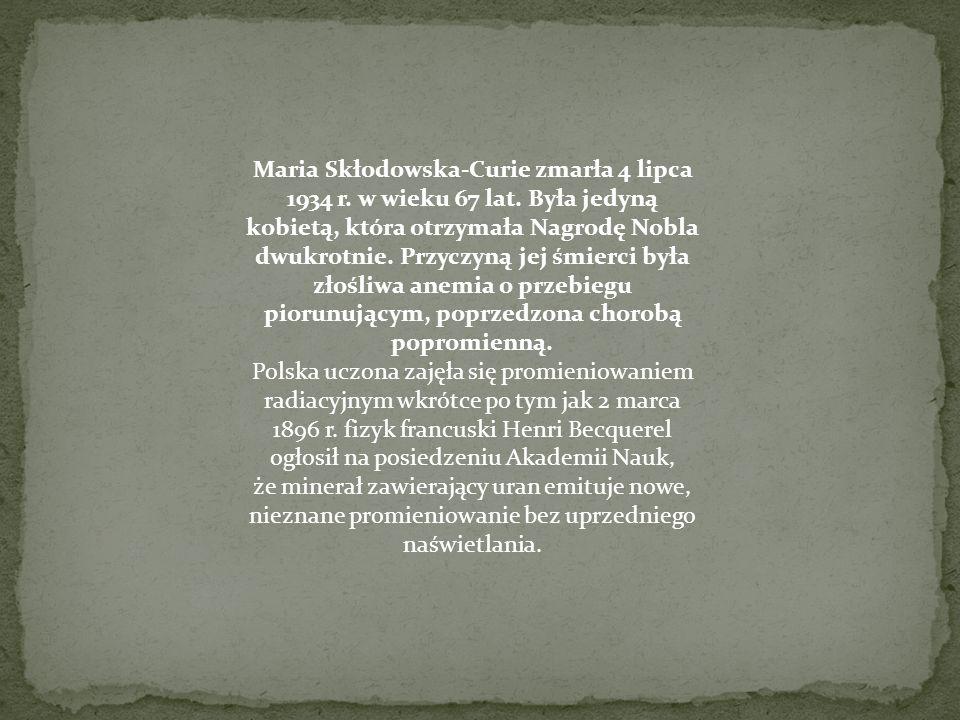 Maria Skłodowska-Curie zmarła 4 lipca 1934 r. w wieku 67 lat.