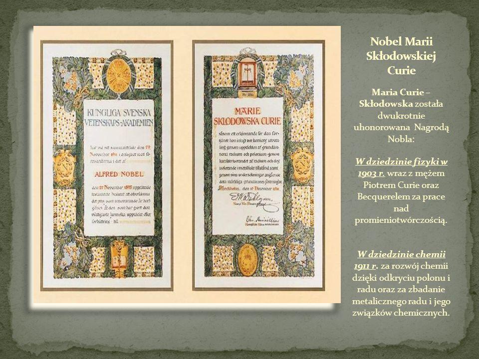Maria Curie – Skłodowska została dwukrotnie uhonorowana Nagrodą Nobla: W dziedzinie fizyki w 1903 r.