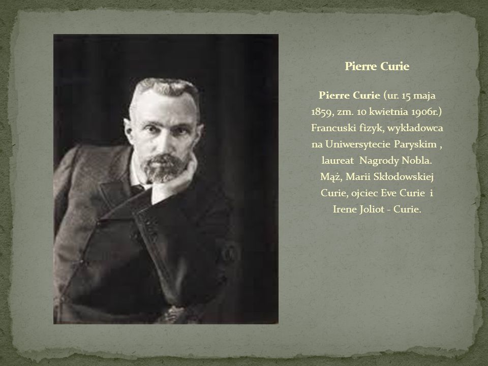 Pierre Curie (ur.15 maja 1859, zm.