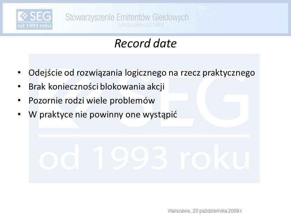 Record date Odejście od rozwiązania logicznego na rzecz praktycznego Brak konieczności blokowania akcji Pozornie rodzi wiele problemów W praktyce nie powinny one wystąpić Warszawa, 20 października 2009 r.