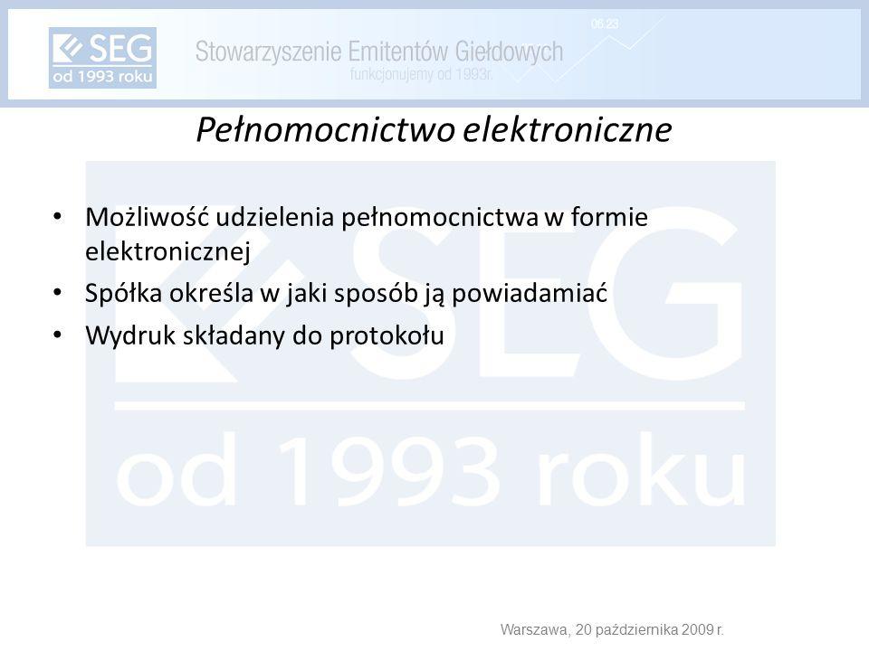 Pełnomocnictwo elektroniczne Możliwość udzielenia pełnomocnictwa w formie elektronicznej Spółka określa w jaki sposób ją powiadamiać Wydruk składany do protokołu Warszawa, 20 października 2009 r.