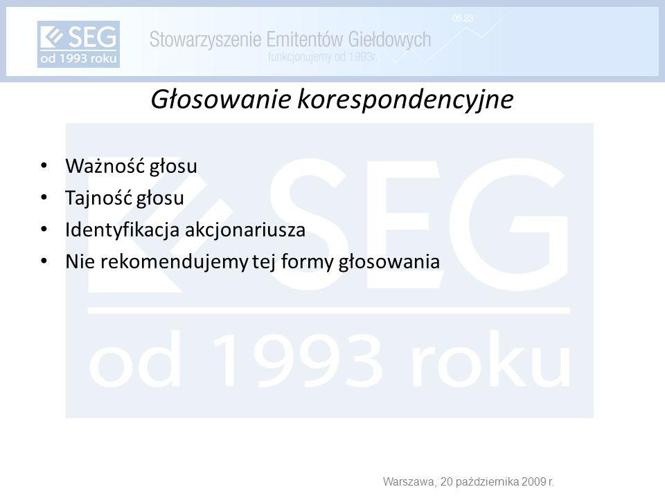 Głosowanie korespondencyjne Ważność głosu Tajność głosu Identyfikacja akcjonariusza Nie rekomendujemy tej formy głosowania Warszawa, 20 października 2009 r.