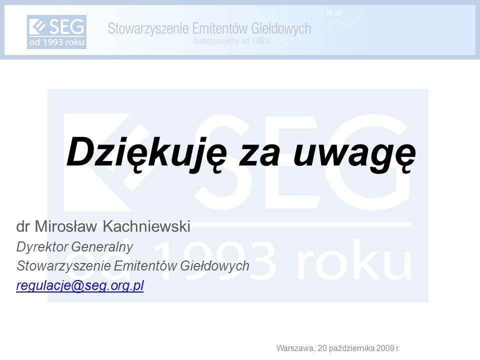 Dziękuję za uwagę dr Mirosław Kachniewski Dyrektor Generalny Stowarzyszenie Emitentów Giełdowych regulacje@seg.org.pl Warszawa, 20 października 2009 r.