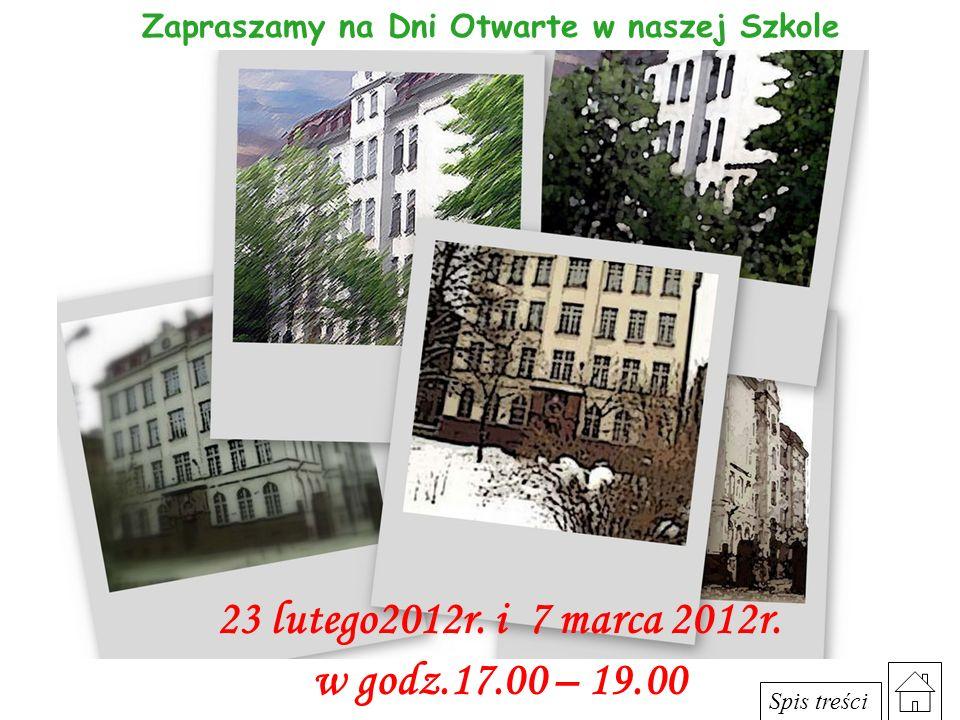Zapraszamy na Dni Otwarte w naszej Szkole 23 lutego2012r. i 7 marca 2012r. w godz.17.00 – 19.00 Spis treści