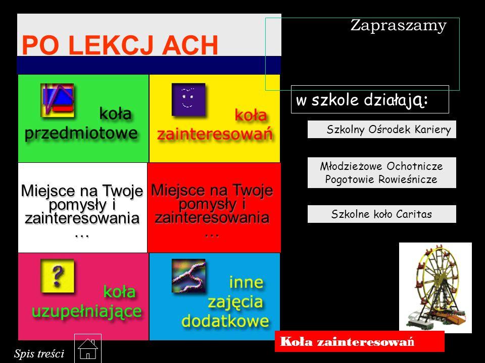 Koło informatyczne Koła przedmiotowe Języka angielskiego Języka niemieckiego Klub Matematyka Koło fizyczne Koło chemiczne Koło techniczne Koło polonistyczne Koło historyczne Koło geograficzne Spis kół