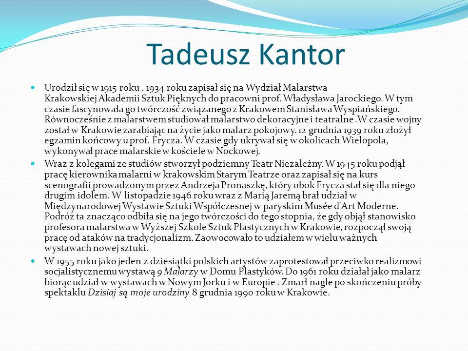 Tadeusz Kantor Urodził się w 1915 roku.