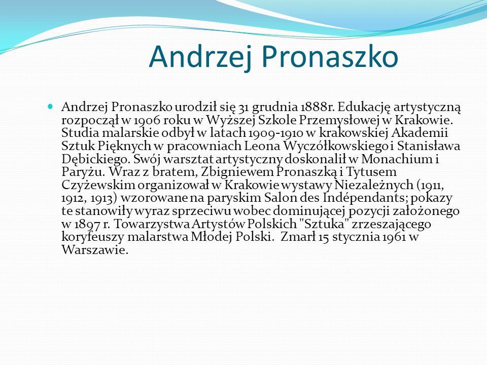Andrzej Pronaszko Andrzej Pronaszko urodził się 31 grudnia 1888r.