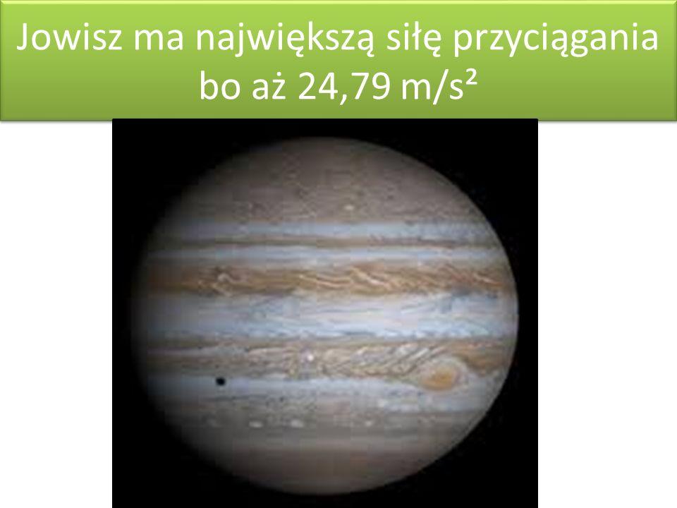 Jowisz ma największą siłę przyciągania bo aż 24,79 m/s²