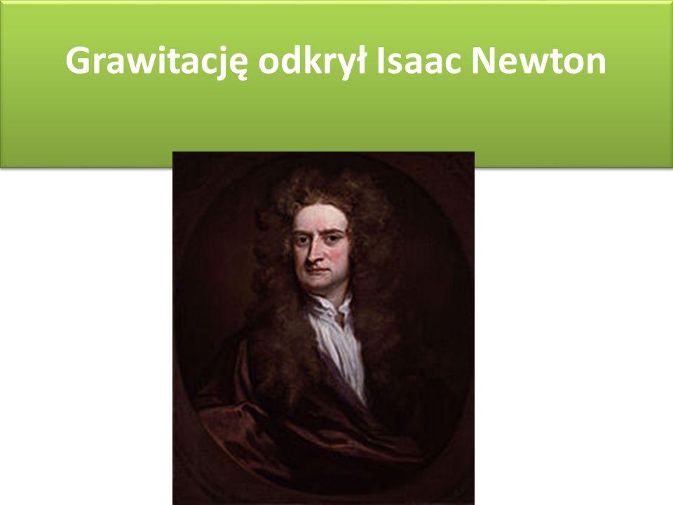 Grawitację odkrył Isaac Newton