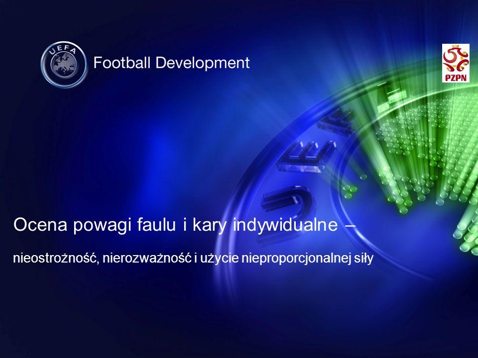 GRA NIEDOZWOLONA Piłka nożna jest sportem walki i fizyczny kontakt pomiędzy zawodnikami jest normalnym i dopuszczalnym elementem gry, jednak zawodnicy muszą grać respektując postanowienia Przepisów Gry w Piłkę Nożną oraz zasady fair play.