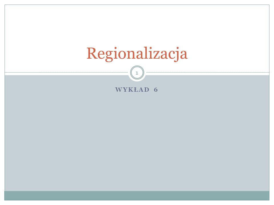 WYKŁAD 6 Regionalizacja 1
