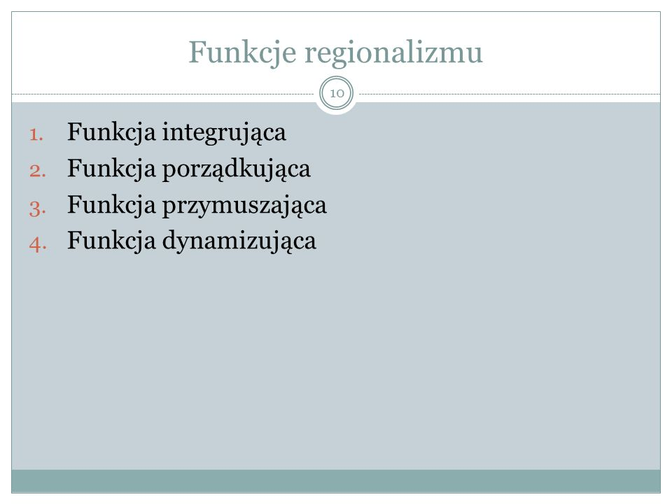 Funkcje regionalizmu 10 1.Funkcja integrująca 2. Funkcja porządkująca 3.
