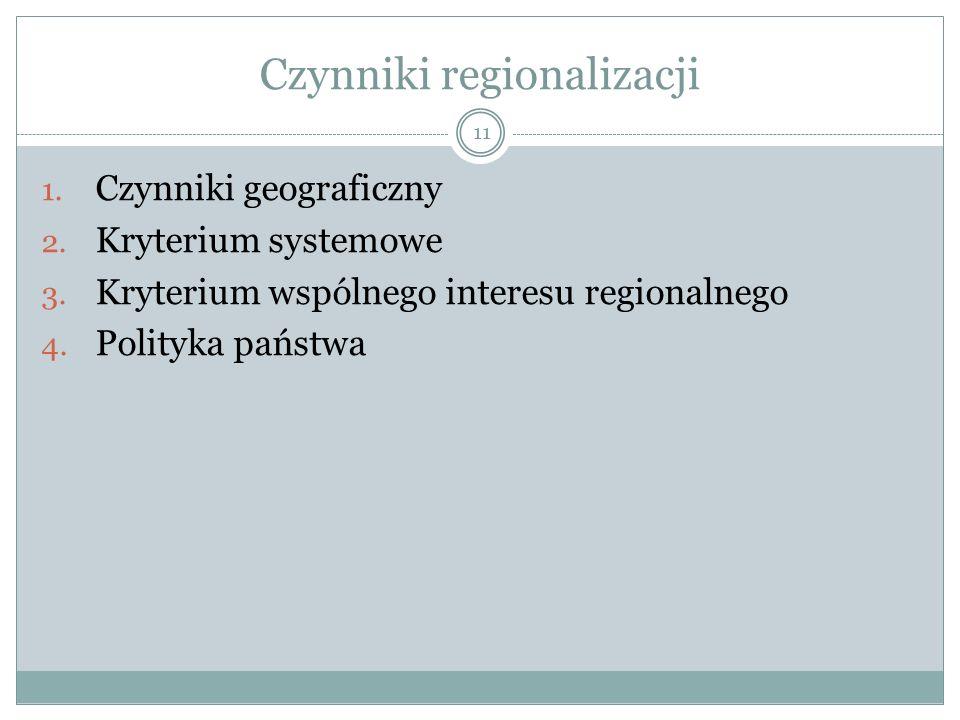 Czynniki regionalizacji 11 1.Czynniki geograficzny 2.