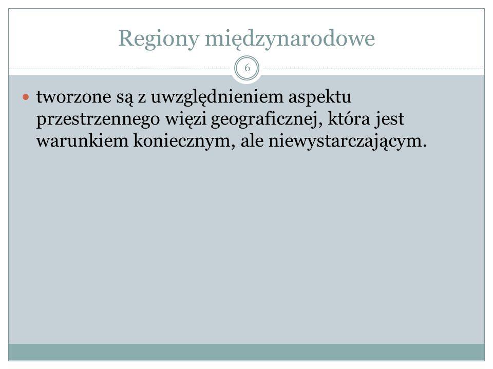 Regionalizacja w stosunkach międzynarodowych 7 Współpraca polityczna, gospodarcza, kulturalna państw sąsiadujących.