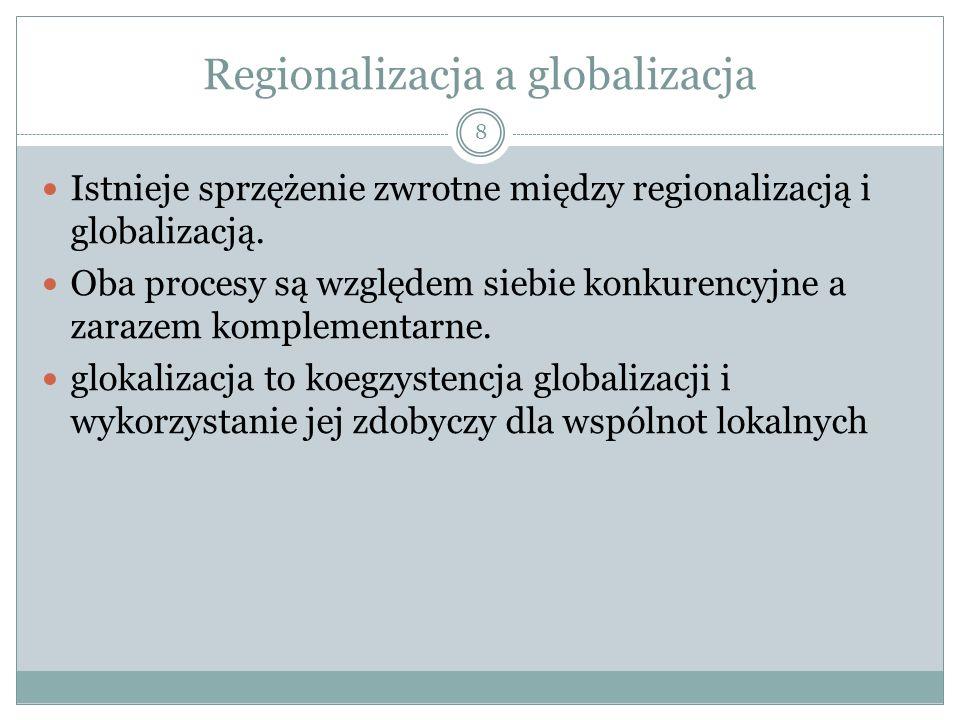 Regionalizacja a globalizacja Istnieje sprzężenie zwrotne między regionalizacją i globalizacją.